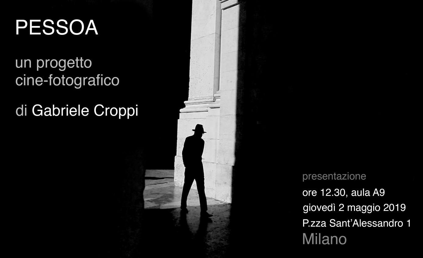 Cattedra António Lobo Antunes Presentazione Pessoa, un progetto cine-fotografico di Gabriele Croppi Giovedi 2 Maggio 2019 ore 12.30, Aula A9 (P.zza S. Alessandro, 1) Milano